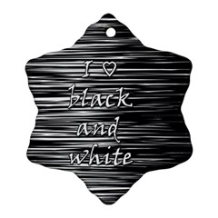 I Love Black And White Ornament (snowflake)  by Valentinaart