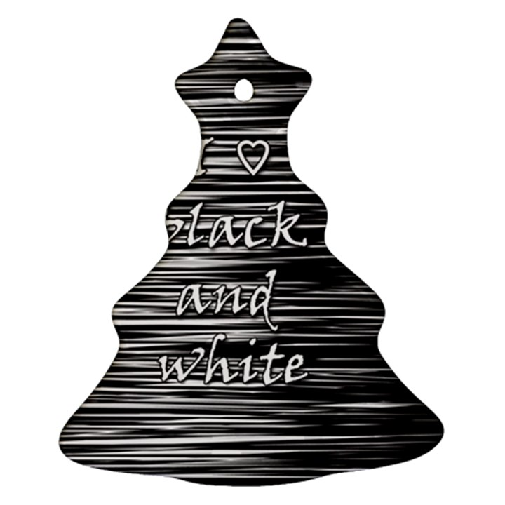 I love black and white Christmas Tree Ornament (2 Sides)