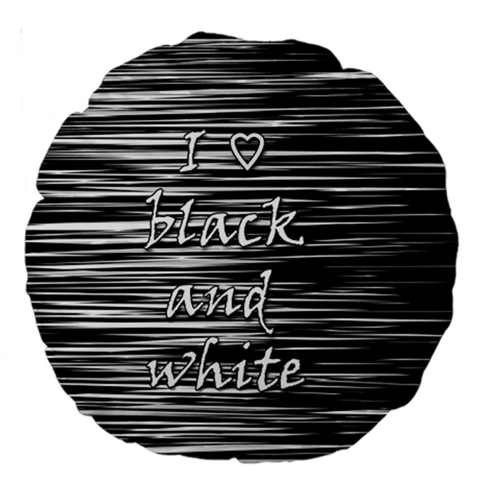 I love black and white Large 18  Premium Round Cushions