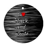 I love black and white 2 Ornament (Round)  Front