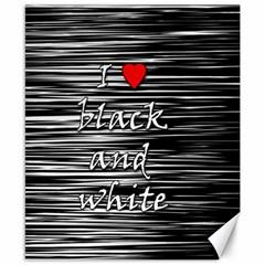 I love black and white 2 Canvas 8  x 10