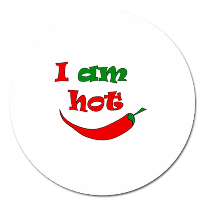 I am hot  Magnet 5  (Round)