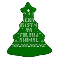 Ugly Christmas Ya Filthy Animal Christmas Tree Ornament (2 Sides) by Onesevenart