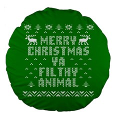 Ugly Christmas Ya Filthy Animal Large 18  Premium Round Cushions by Onesevenart