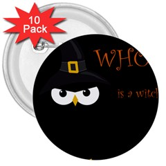 Who Is A Witch? 3  Buttons (10 Pack)  by Valentinaart