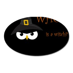 Who Is A Witch? Oval Magnet by Valentinaart