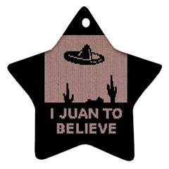I Juan To Believe Ugly Holiday Christmas Black Background Ornament (star)  by Onesevenart