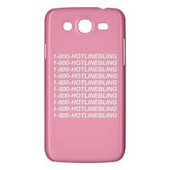 1 800 Hotline Bling Samsung Galaxy Mega 5 8 I9152 Hardshell Case  by Onesevenart