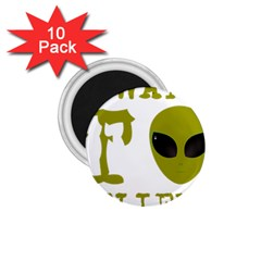 I Want To Believe 1 75  Magnets (10 Pack)  by Onesevenart