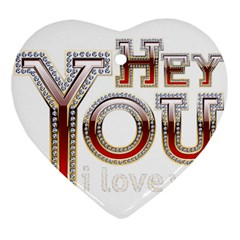 Hey You I Love You Ornament (heart)  by Onesevenart