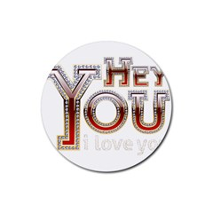 Hey You I Love You Rubber Round Coaster (4 Pack)  by Onesevenart