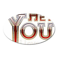 Hey You I Love You Oval Magnet by Onesevenart