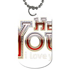 Hey You I Love You Dog Tag (two Sides) by Onesevenart