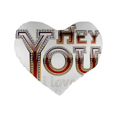 Hey You I Love You Standard 16  Premium Flano Heart Shape Cushions by Onesevenart