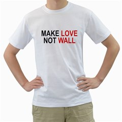 Make Love Not Wall Men s T Shirt (white)  by extremelysilly