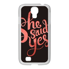She Said Yes Samsung Galaxy S4 I9500/ I9505 Case (white) by AnjaniArt
