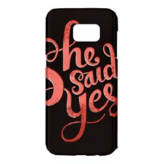 She Said Yes Samsung Galaxy S7 Edge Hardshell Case