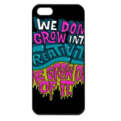 We Dont Grow Into Creativity We Grow Out Of It Apple Iphone 5 Seamless Case (black) by AnjaniArt