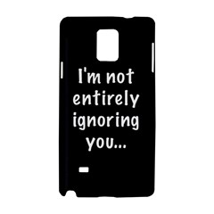 I m Not Entirely Ignoring You    Samsung Galaxy Note 4 Hardshell Case