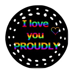 I Love You Proudly Round Filigree Ornament (2side) by Valentinaart