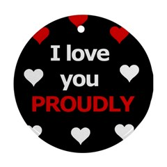 I Love You Proudly Ornament (round)  by Valentinaart