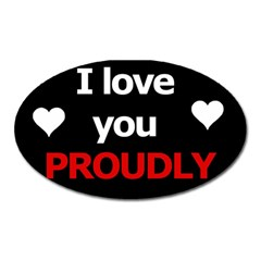 I Love You Proudly Oval Magnet by Valentinaart