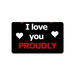 I Love You Proudly Magnet (name Card) by Valentinaart