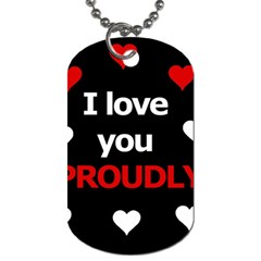 I Love You Proudly Dog Tag (two Sides) by Valentinaart