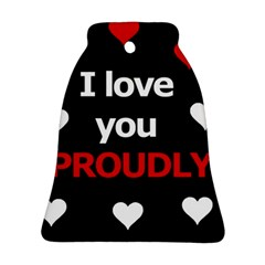 I Love You Proudly Ornament (bell)  by Valentinaart