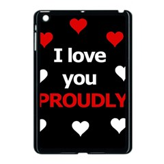 I Love You Proudly Apple Ipad Mini Case (black) by Valentinaart