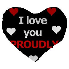 I Love You Proudly Large 19  Premium Heart Shape Cushions by Valentinaart