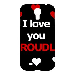 I Love You Proudly Samsung Galaxy S4 I9500/i9505 Hardshell Case by Valentinaart