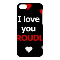 I Love You Proudly Apple Iphone 5c Hardshell Case by Valentinaart
