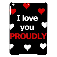 I Love You Proudly Ipad Air Hardshell Cases by Valentinaart