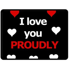 I Love You Proudly Double Sided Fleece Blanket (large)  by Valentinaart