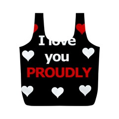 I Love You Proudly Full Print Recycle Bags (m)  by Valentinaart