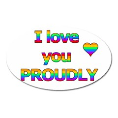 I Love You Proudly 2 Oval Magnet by Valentinaart