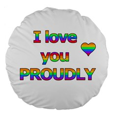 I Love You Proudly 2 Large 18  Premium Flano Round Cushions by Valentinaart