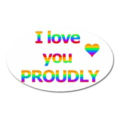 Proudly Love Oval Magnet by Valentinaart
