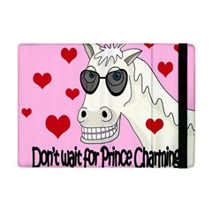 Don t Wait For Prince Charming Apple Ipad Mini Flip Case by Valentinaart