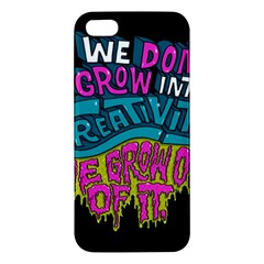 We Dont Grow Into Creativity We Grow Out Of It Apple Iphone 5 Premium Hardshell Case by Jojostore
