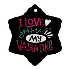 I Love You My Valentine / Our Two Hearts Pattern (black) Snowflake Ornament (two Sides) by FashionFling