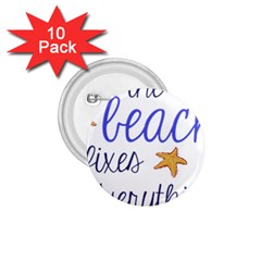 The Beach Fixes Everything 1 75  Buttons (10 Pack) by OneStopGiftShop