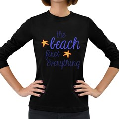 The Beach Fixes Everything Women s Long Sleeve Dark T Shirts by OneStopGiftShop