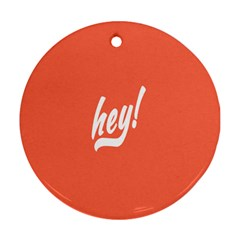 Hey White Text Orange Sign Round Ornament (two Sides) by Alisyart