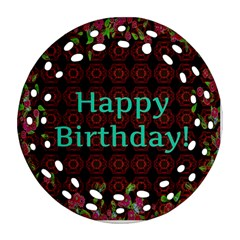 Happy Birthday To You! Round Filigree Ornament (two Sides) by Amaryn4rt