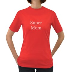 Super Mom Women s T Shirt (colored) by Vindar
