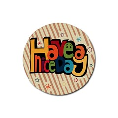 Have A Nice Happiness Happy Day Rubber Round Coaster (4 Pack)  by Simbadda