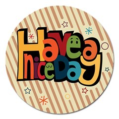 Have A Nice Happiness Happy Day Magnet 5  (round) by Simbadda