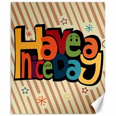 Have A Nice Happiness Happy Day Canvas 8  X 10  by Simbadda